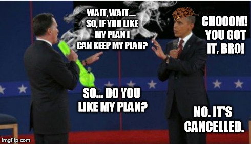 CHOOOM! | WAIT, WAIT.... SO, IF YOU LIKE MY PLAN I CAN KEEP MY PLAN? CHOOOM! YOU GOT IT, BRO! SO... DO YOU LIKE MY PLAN? NO. IT'S CANCELLED. | image tagged in memes,romney bong,scumbag | made w/ Imgflip meme maker