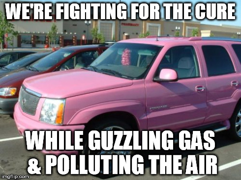 Pink Escalade | WE'RE FIGHTING FOR THE CURE WHILE GUZZLING GAS & POLLUTING THE AIR | image tagged in memes,pink escalade | made w/ Imgflip meme maker