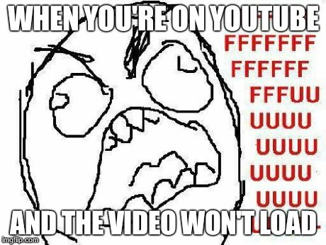 FFFFFFFUUUUUUUUUUUU | WHEN YOU'RE ON YOUTUBE AND THE VIDEO WON'T LOAD | image tagged in memes,fffffffuuuuuuuuuuuu | made w/ Imgflip meme maker