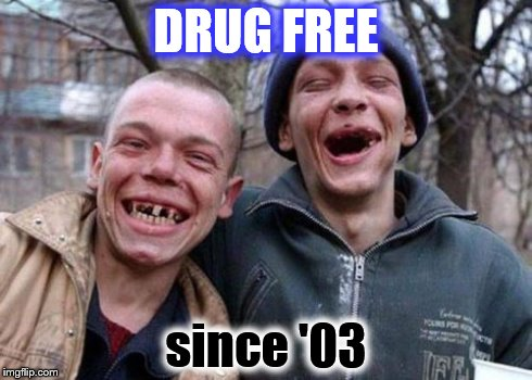 Ugly Twins Meme | DRUG FREE since '03 | image tagged in memes,ugly twins | made w/ Imgflip meme maker
