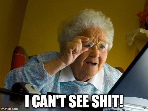 Grandma Finds The Internet Meme | I CAN'T SEE SHIT! | image tagged in memes,grandma finds the internet | made w/ Imgflip meme maker