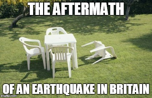 We Will Rebuild | THE AFTERMATH OF AN EARTHQUAKE IN BRITAIN | image tagged in memes,we will rebuild | made w/ Imgflip meme maker