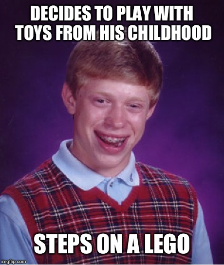 Bad Luck Brian | DECIDES TO PLAY WITH TOYS FROM HIS CHILDHOOD STEPS ON A LEGO | image tagged in memes,bad luck brian,funny,toy,lego | made w/ Imgflip meme maker