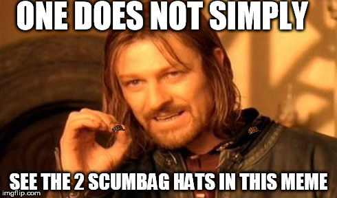 You Wont Simply See Them | ONE DOES NOT SIMPLY SEE THE 2 SCUMBAG HATS IN THIS MEME | image tagged in memes,one does not simply,scumbag,scum bag hats,2,can u see them | made w/ Imgflip meme maker