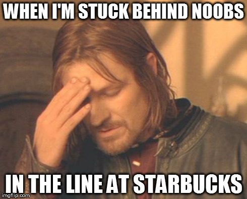 My face when.. | WHEN I'M STUCK BEHIND NOOBS IN THE LINE AT STARBUCKS | image tagged in memes,frustrated boromir,coffee,funny,true story | made w/ Imgflip meme maker