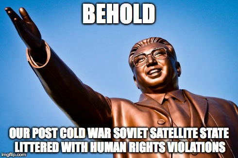 Impoverished North Korea is impoverished | BEHOLD OUR POST COLD WAR SOVIET SATELLITE STATE LITTERED WITH HUMAN RIGHTS VIOLATIONS | image tagged in political,politics,north korea,korea,korean,memes | made w/ Imgflip meme maker