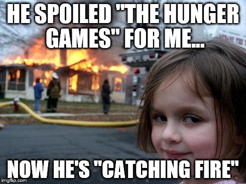 "Disaster Girl Meme | HE SPOILED ""THE HUNGER GAMES"" FOR ME... NOW HE'S ""CATCHING FIRE"" 
