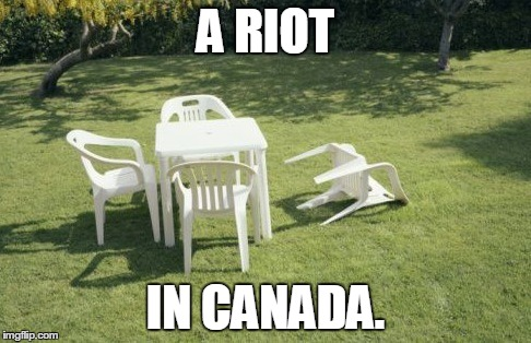 We Will Rebuild | A RIOT IN CANADA. | image tagged in memes,we will rebuild,funny,canada | made w/ Imgflip meme maker