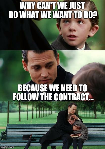 Union Issues | WHY CAN'T WE JUST DO WHAT WE WANT TO DO? BECAUSE WE NEED TO FOLLOW THE CONTRACT... | image tagged in memes,finding neverland | made w/ Imgflip meme maker