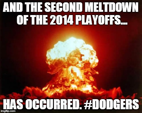 Nuclear Explosion Meme | AND THE SECOND MELTDOWN OF THE 2014 PLAYOFFS... HAS OCCURRED. #DODGERS | image tagged in memes,nuclear explosion | made w/ Imgflip meme maker
