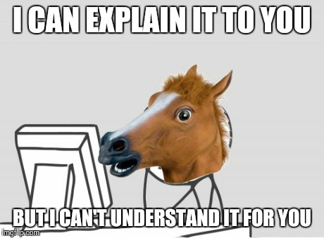 To put it another way again | I CAN EXPLAIN IT TO YOU BUT I CAN'T UNDERSTAND IT FOR YOU | image tagged in memes,computer horse | made w/ Imgflip meme maker