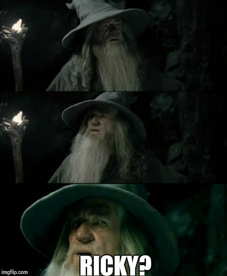 Confused Gandalf Meme | RICKY? | image tagged in memes,confused gandalf | made w/ Imgflip meme maker