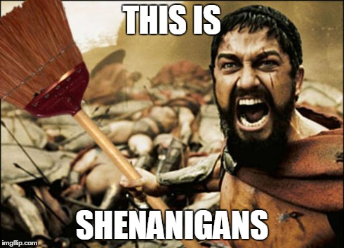 Shenanigans | THIS IS SHENANIGANS | image tagged in shenanigans,south park,300,this is sparta,sfw | made w/ Imgflip meme maker