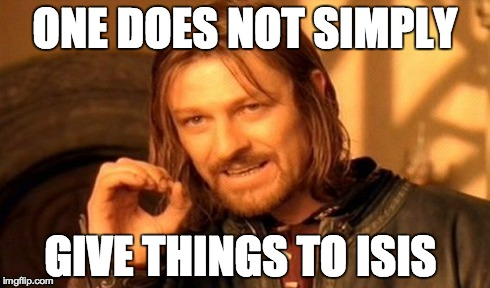 One Does Not Simply Meme | ONE DOES NOT SIMPLY GIVE THINGS TO ISIS | image tagged in memes,one does not simply | made w/ Imgflip meme maker