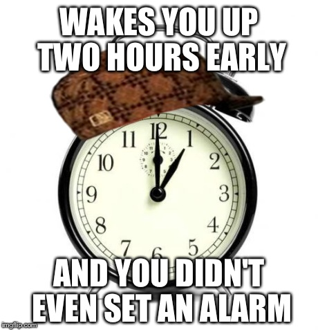 Alarm Clock | WAKES YOU UP TWO HOURS EARLY AND YOU DIDN'T EVEN SET AN ALARM | image tagged in memes,alarm clock,scumbag,funny | made w/ Imgflip meme maker