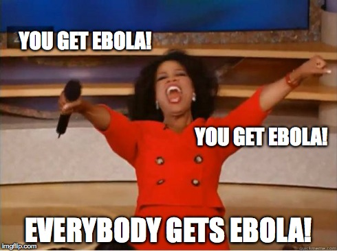 Oprah Everybody gets a X | YOU GET EBOLA! EVERYBODY GETS EBOLA! YOU GET EBOLA! | image tagged in memes,you get an oprah | made w/ Imgflip meme maker