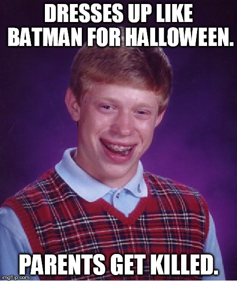 Bad Luck Brian Meme | DRESSES UP LIKE BATMAN FOR HALLOWEEN. PARENTS GET KILLED. | image tagged in memes,bad luck brian | made w/ Imgflip meme maker