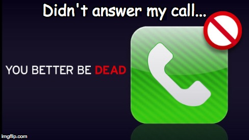 Ignore Call | Didn't answer my call... | image tagged in crazy,crazy girlfriend,iphone,ignore | made w/ Imgflip meme maker