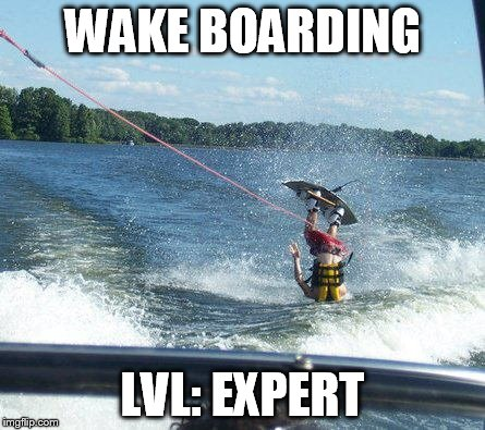 Nailed It | WAKE BOARDING LVL: EXPERT | image tagged in memes,nailed it | made w/ Imgflip meme maker