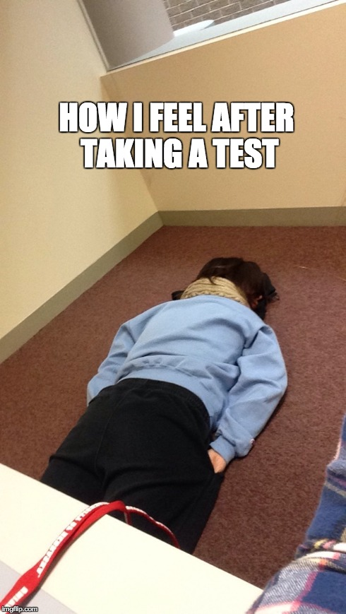 Dead | HOW I FEEL AFTER TAKING A TEST | image tagged in first world problems,test | made w/ Imgflip meme maker