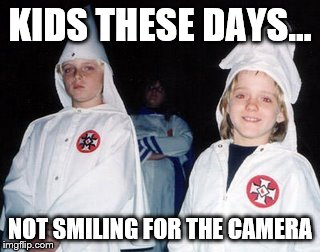 Kool Kid Klan | KIDS THESE DAYS... NOT SMILING FOR THE CAMERA | image tagged in memes,kool kid klan | made w/ Imgflip meme maker