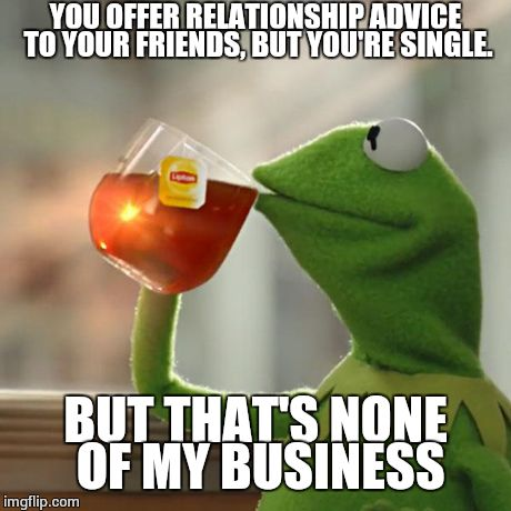 but thats none of my business meme relationship troubles