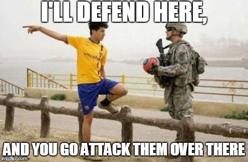 Discussing the teams positions | I'LL DEFEND HERE, AND YOU GO ATTACK THEM OVER THERE | image tagged in memes,fifa e call of duty | made w/ Imgflip meme maker