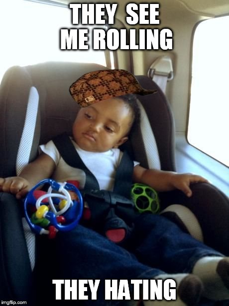 Gangster Baby | THEY  SEE ME ROLLING THEY HATING | image tagged in memes,gangster baby,scumbag | made w/ Imgflip meme maker