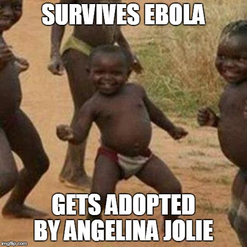 Best day Ever  | SURVIVES EBOLA GETS ADOPTED BY ANGELINA JOLIE | image tagged in memes,third world success kid,celebrity,children,happy,dance | made w/ Imgflip meme maker