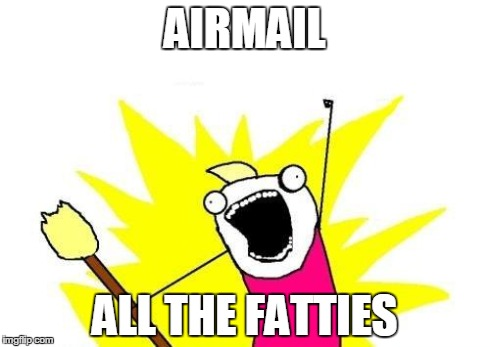 X All The Y Meme | AIRMAIL ALL THE FATTIES | image tagged in memes,x all the y | made w/ Imgflip meme maker
