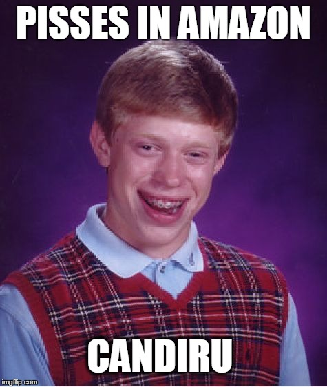 Bad Luck Brian | PISSES IN AMAZON CANDIRU | image tagged in memes,bad luck brian,amazon,pisses,candiru,in | made w/ Imgflip meme maker