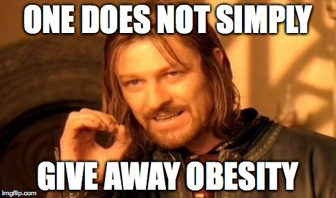 One Does Not Simply Meme | ONE DOES NOT SIMPLY GIVE AWAY OBESITY | image tagged in memes,one does not simply | made w/ Imgflip meme maker