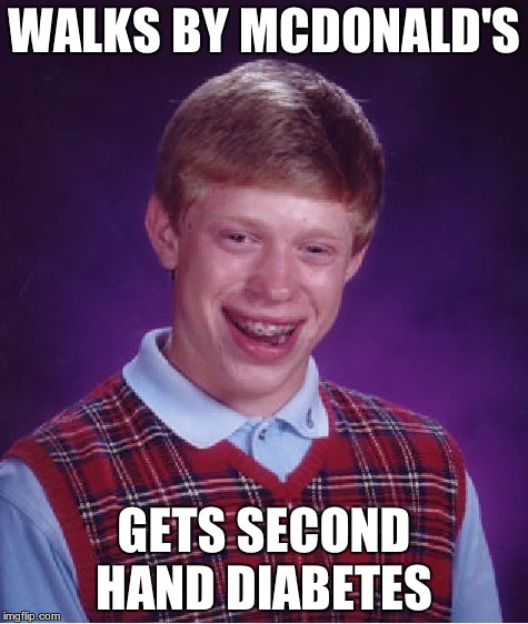 diabeetus | WALKS BY MCDONALD'S GETS SECOND HAND DIABETES | image tagged in memes,bad luck brian,mcdonalds | made w/ Imgflip meme maker