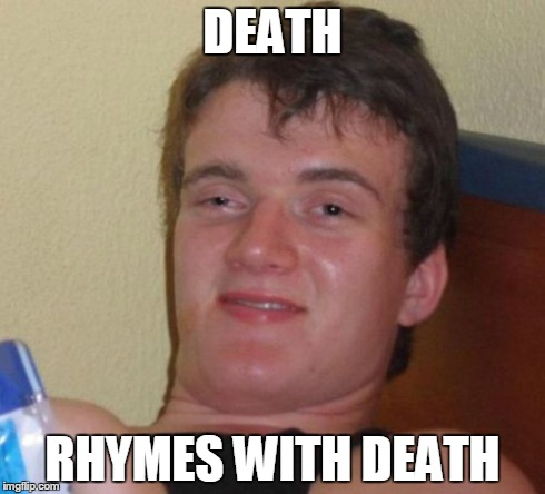 10 Guy Meme | DEATH RHYMES WITH DEATH | image tagged in memes,10 guy | made w/ Imgflip meme maker
