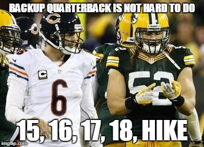 Packers | BACKUP QUARTERBACK IS NOT HARD TO DO 15, 16, 17, 18, HIKE | image tagged in memes,packers | made w/ Imgflip meme maker