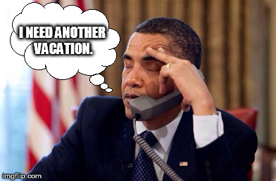 Obama | I NEED ANOTHER VACATION. | image tagged in obama,barack obama | made w/ Imgflip meme maker