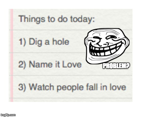 Troll | PROBLEM? | image tagged in trolling,troll face,troll,lol,meme | made w/ Imgflip meme maker