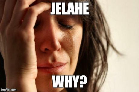 First World Problems Meme | JELAHE WHY? | image tagged in memes,first world problems | made w/ Imgflip meme maker