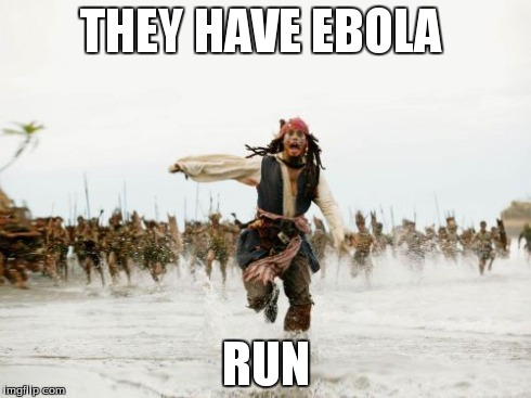 Jack Sparrow Being Chased | THEY HAVE EBOLA RUN | image tagged in memes,jack sparrow being chased | made w/ Imgflip meme maker