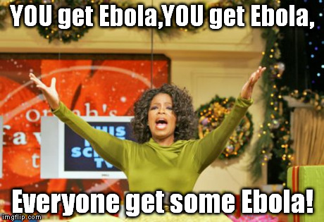You Get An X And You Get An X | YOU get Ebola,YOU get Ebola, Everyone get some Ebola! | image tagged in memes,you get an x and you get an x | made w/ Imgflip meme maker