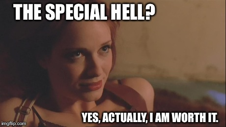 Cristina Hendricks? Yes. | THE SPECIAL HELL? YES, ACTUALLY, I AM WORTH IT. | image tagged in hot,sexy,firefly | made w/ Imgflip meme maker
