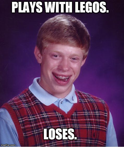 Bad Luck Brian Meme | PLAYS WITH LEGOS. LOSES. | image tagged in memes,bad luck brian | made w/ Imgflip meme maker