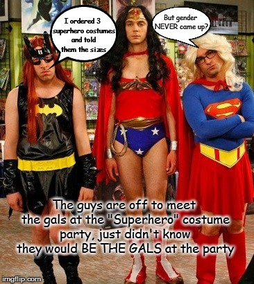 "Major Halloween costume screw up! | But gender NEVER came up? I ordered 3 superhero costumes and told them the sizes The guys are off to meet the gals at the ""Superhero"" costum 