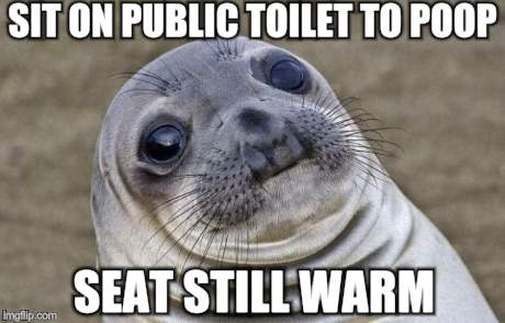 Awkward Moment Sealion | SIT ON PUBLIC TOILET TO POOP SEAT STILL WARM | image tagged in memes,awkward moment sealion | made w/ Imgflip meme maker