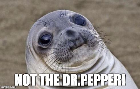 Awkward Moment Sealion Meme | NOT THE DR.PEPPER! | image tagged in memes,awkward moment sealion | made w/ Imgflip meme maker