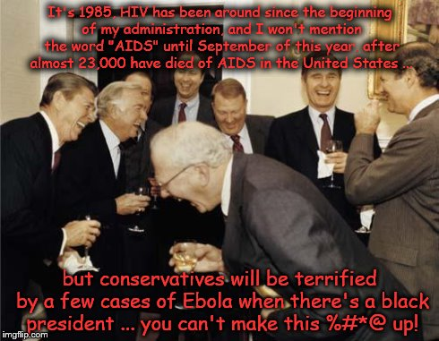"Republicans laughing | It's 1985, HIV has been around since the beginning of my administration, and I won't mention the word ""AIDS"" until September of this year, a 