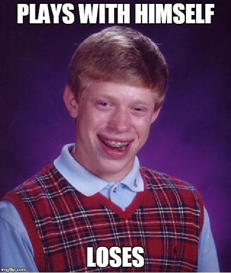 Bad Luck Brian Meme | PLAYS WITH HIMSELF LOSES | image tagged in memes,bad luck brian | made w/ Imgflip meme maker