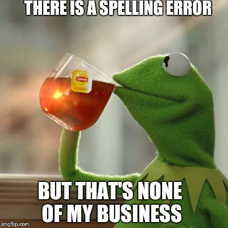 But Thats None Of My Business Meme | THERE IS A SPELLING ERROR BUT THAT'S NONE OF MY BUSINESS | image tagged in memes,but thats none of my business,kermit the frog | made w/ Imgflip meme maker