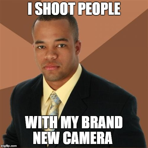 Successful Black Man Meme | I SHOOT PEOPLE WITH MY BRAND NEW CAMERA | image tagged in memes,successful black man | made w/ Imgflip meme maker