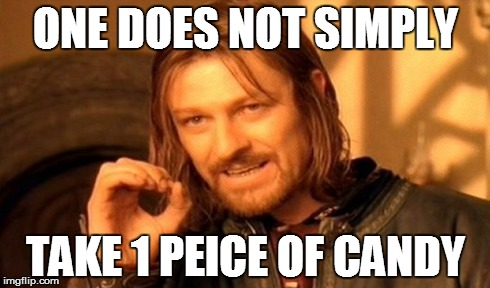 One Does Not Simply | ONE DOES NOT SIMPLY TAKE 1 PEICE OF CANDY | image tagged in memes,one does not simply | made w/ Imgflip meme maker